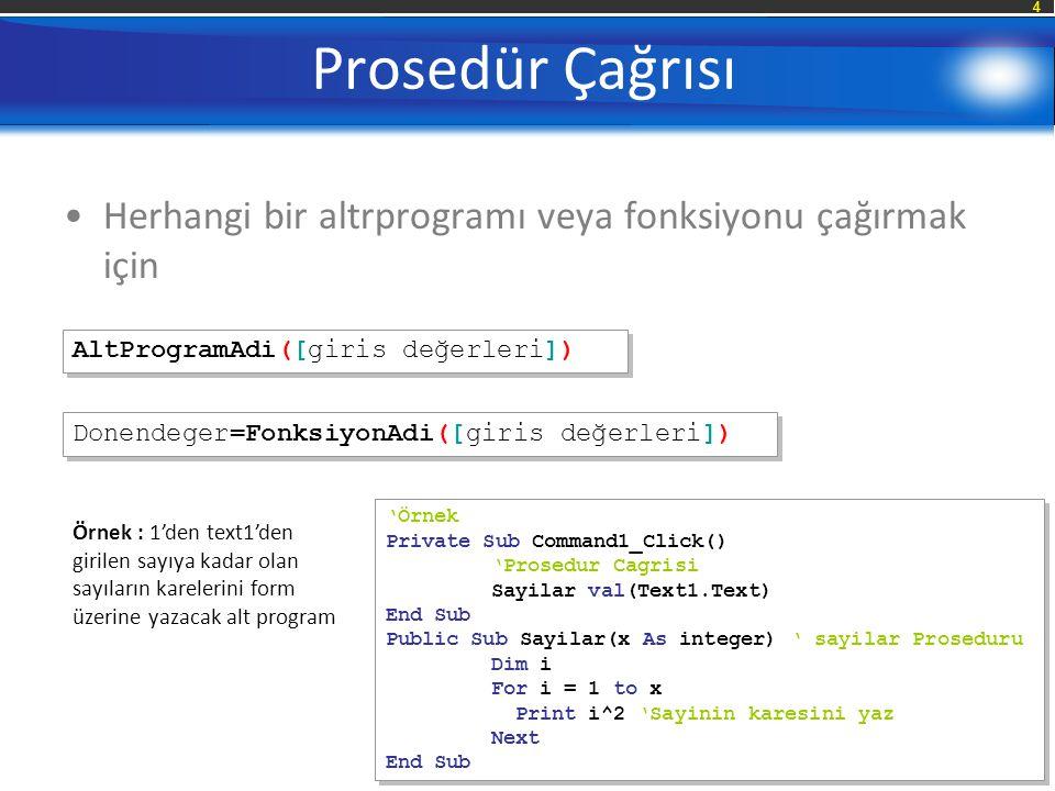 Prosedür Çağrısı Herhangi bir altrprogramı veya fonksiyonu çağırmak için. AltProgramAdi([giris değerleri])